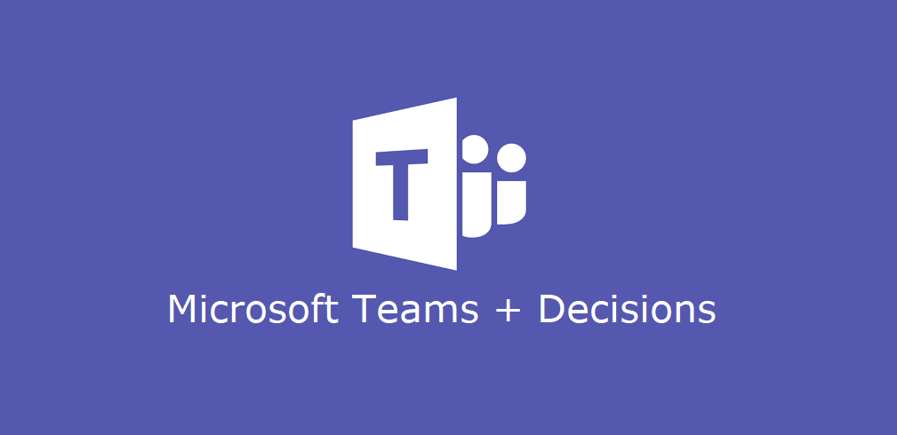Microsoft Teams and Decisions